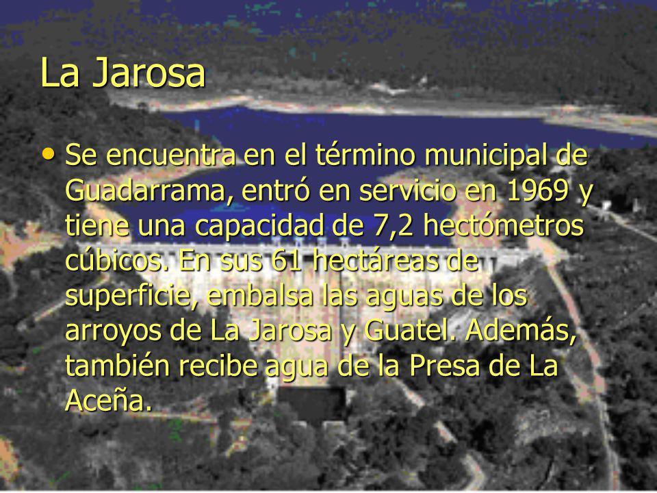 La Jarosa Se encuentra en el término municipal de Guadarrama, entró en servicio en 1969 y tiene una capacidad de 7,2 hectómetros cúbicos.