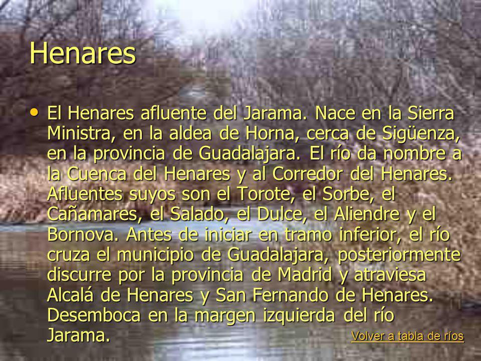 Henares El Henares afluente del Jarama. Nace en la Sierra Ministra, en la aldea de Horna, cerca de Sigüenza, en la provincia de Guadalajara. El río da
