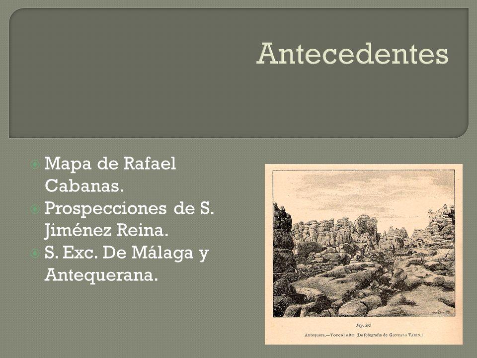 Antecedentes Mapa de Rafael Cabanas. Prospecciones de S. Jiménez Reina. S. Exc. De Málaga y Antequerana.