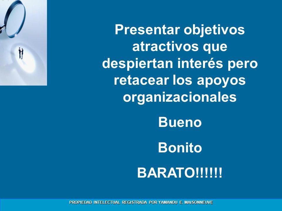 PROPIEDAD INTELECTUAL REGISTRADA POR YAMANDU E. MAISONNEUVE Presentar objetivos atractivos que despiertan interés pero retacear los apoyos organizacio