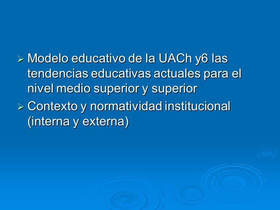 Modelo educativo de la UACh y6 las tendencias educativas actuales para el nivel medio superior y superior Modelo educativo de la UACh y6 las tendencia