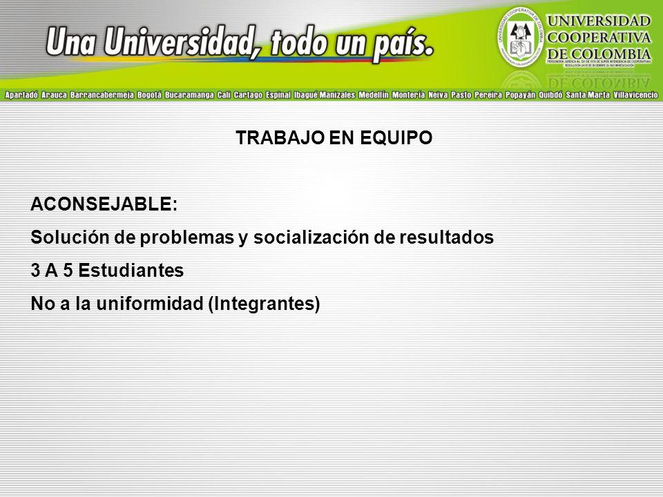 TRABAJO EN EQUIPO ACONSEJABLE: Solución de problemas y socialización de resultados 3 A 5 Estudiantes No a la uniformidad (Integrantes)
