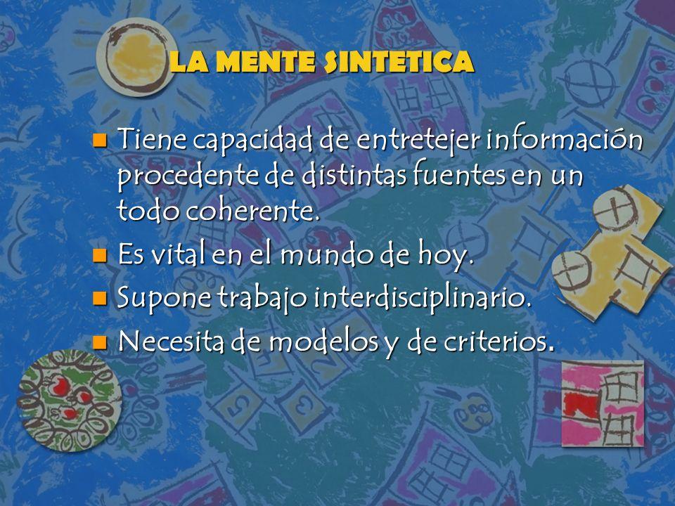 LA MENTE SINTETICA n Tiene capacidad de entretejer información procedente de distintas fuentes en un todo coherente. n Es vital en el mundo de hoy. n