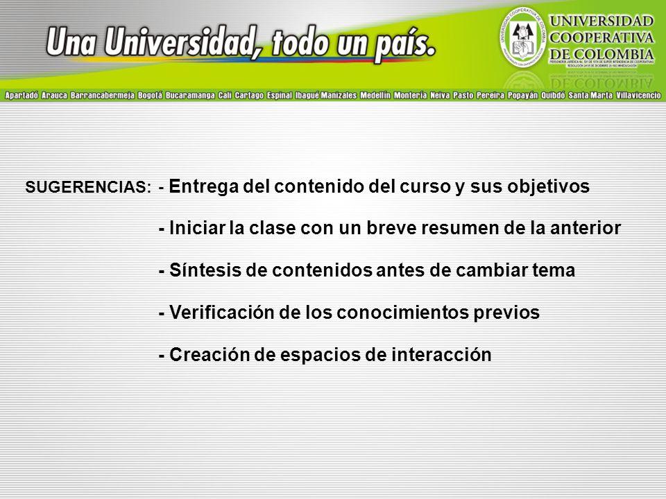 SUGERENCIAS: - Entrega del contenido del curso y sus objetivos - Iniciar la clase con un breve resumen de la anterior - Síntesis de contenidos antes d