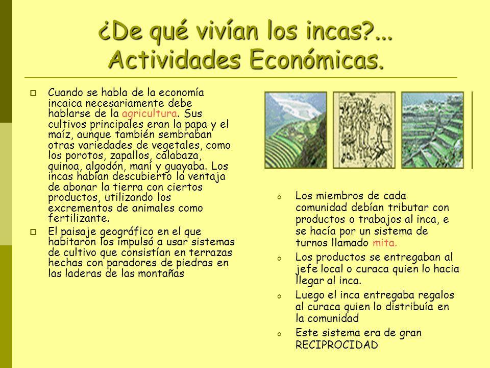 ¿De qué vivían los incas?... Actividades Económicas. Cuando se habla de la economía incaica necesariamente debe hablarse de la agricultura. Sus cultiv