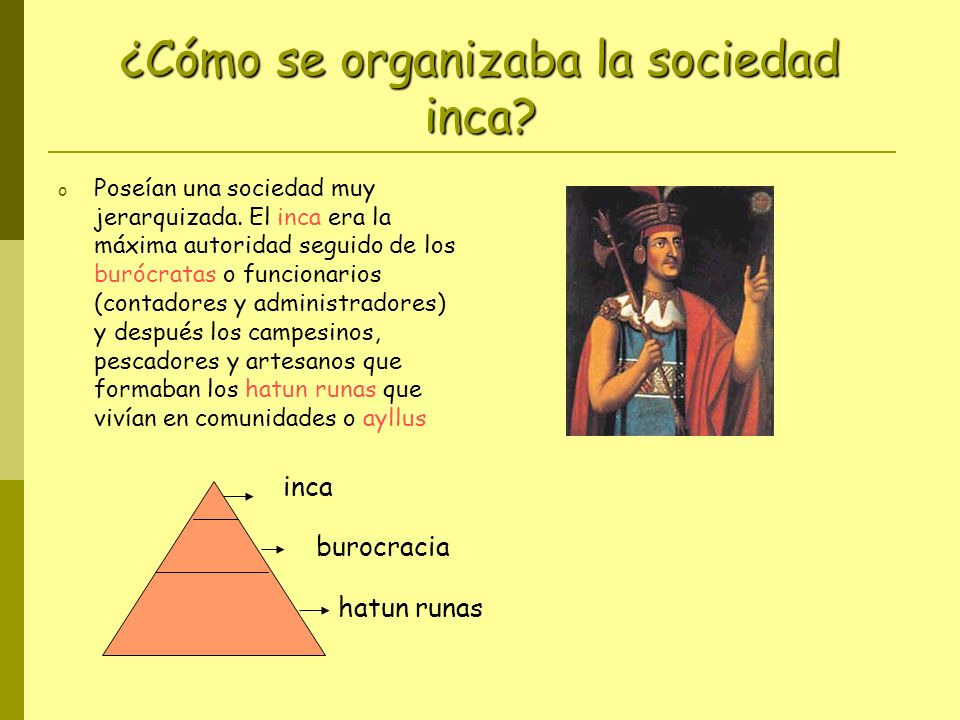 ¿Cómo se organizaba la sociedad inca.o Poseían una sociedad muy jerarquizada.