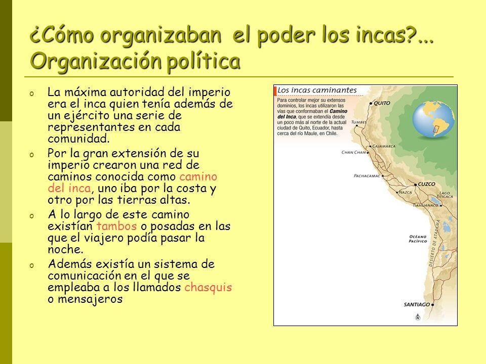 ¿Cómo organizaban el poder los incas?... Organización política o La máxima autoridad del imperio era el inca quien tenía además de un ejército una ser