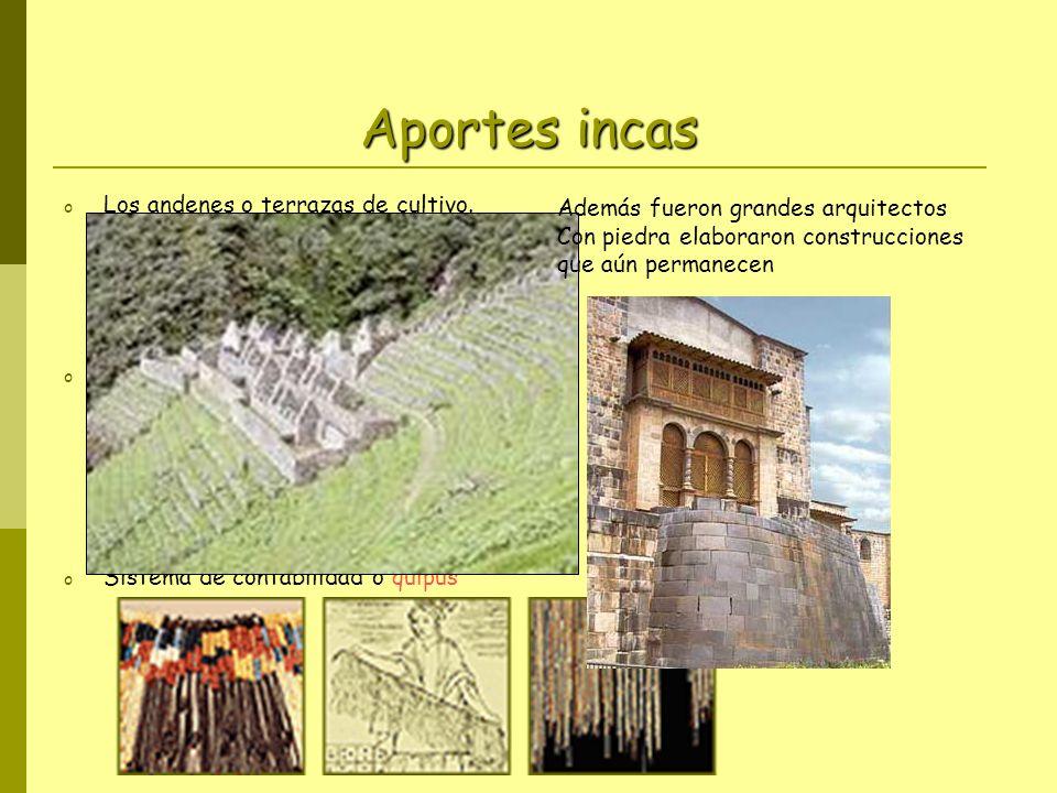 Aportes incas o Los andenes o terrazas de cultivo. o El camino del inca. o Sistema de contabilidad o quipus Además fueron grandes arquitectos Con pied