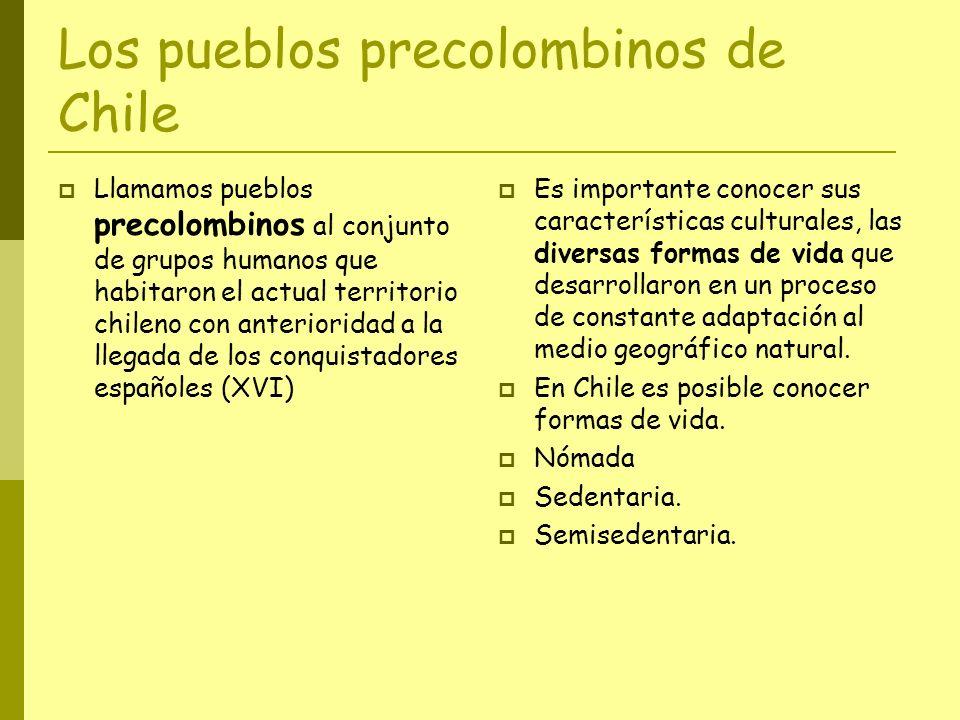 Los pueblos precolombinos de Chile Llamamos pueblos precolombinos al conjunto de grupos humanos que habitaron el actual territorio chileno con anterio