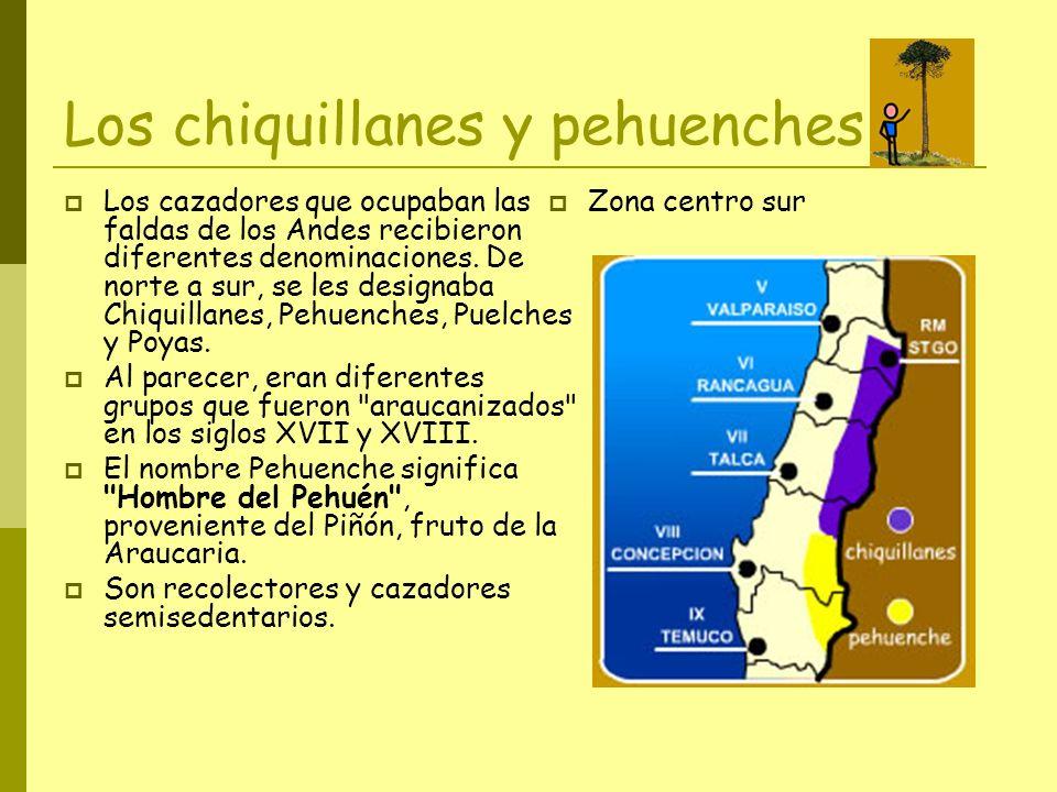 Los chiquillanes y pehuenches Los cazadores que ocupaban las faldas de los Andes recibieron diferentes denominaciones. De norte a sur, se les designab