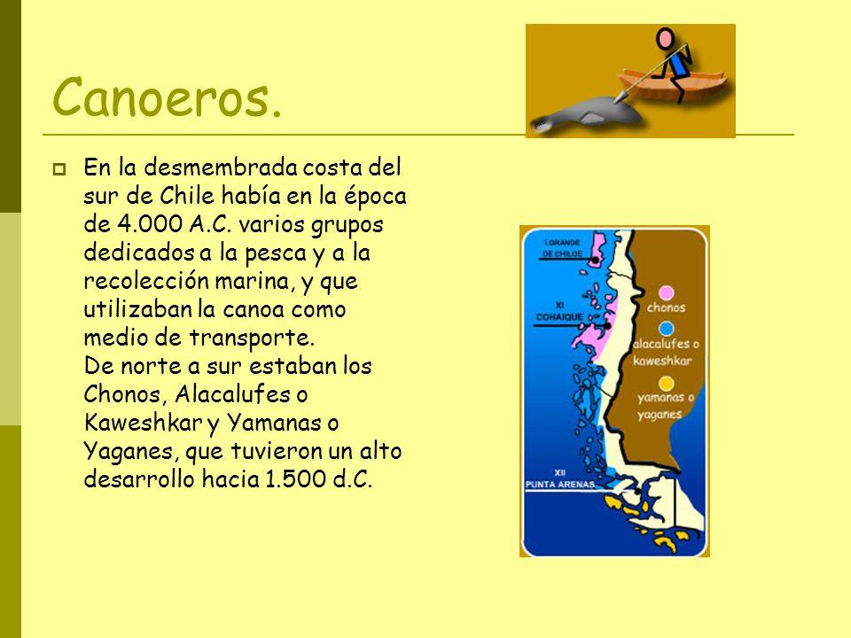 Canoeros.En la desmembrada costa del sur de Chile había en la época de 4.000 A.C.