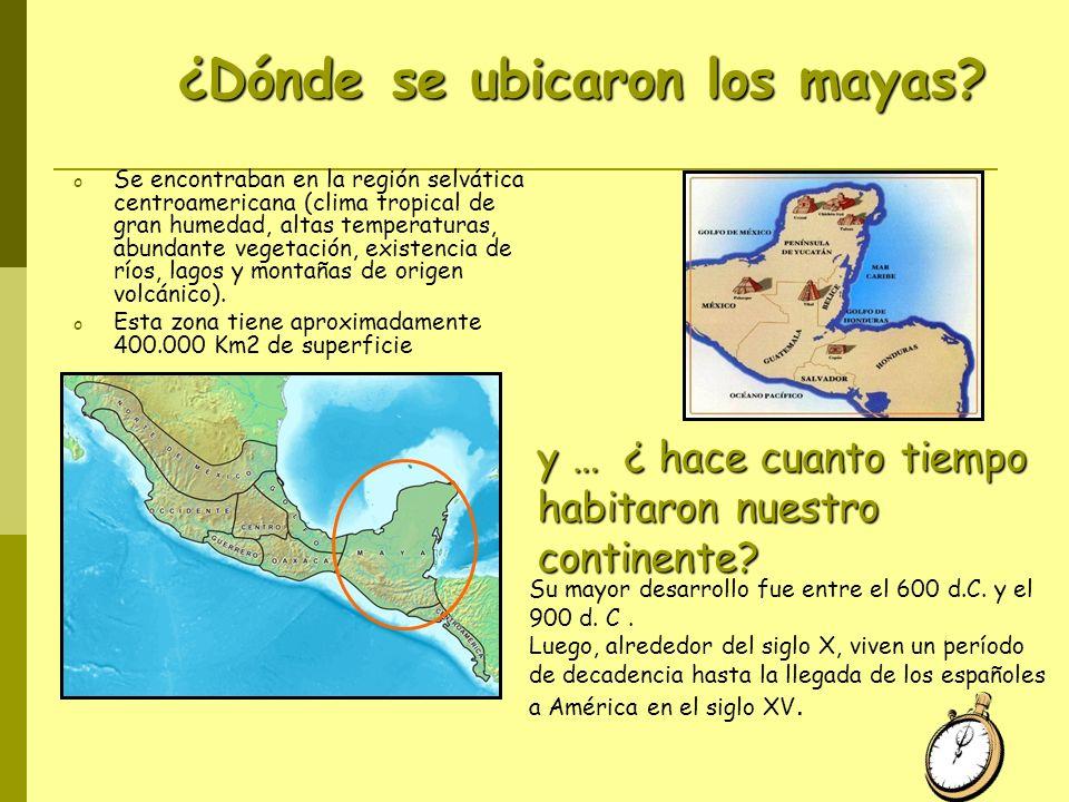¿Dóndese ubicaron los mayas? oSoSe encontraban en la región selvática centroamericana (clima tropical de gran humedad, altas temperaturas, abundante v