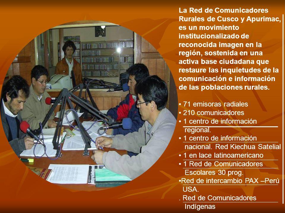 La Red de Comunicadores Rurales de Cusco y Apurimac, es un movimiento institucionalizado de reconocida imagen en la región, sostenida en una activa ba