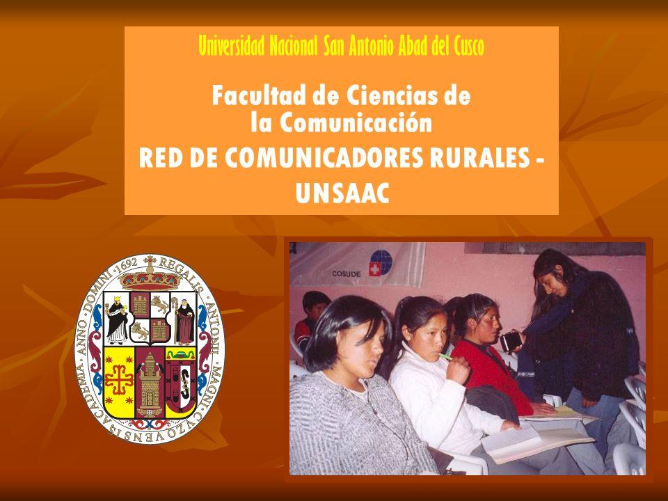 Universidad Nacional San Antonio Abad del Cusco Facultad de Ciencias de la Comunicación RED DE COMUNICADORES RURALES - UNSAAC