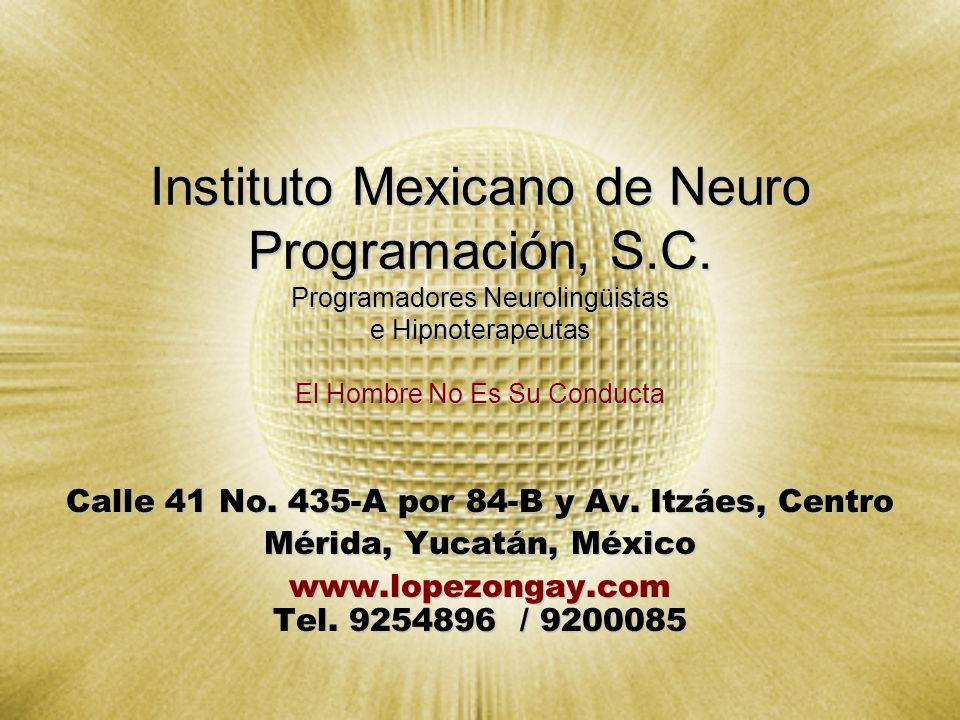 Instituto Mexicano de Neuro Programación, S.C. Programadores Neurolingüistas e Hipnoterapeutas El Hombre No Es Su Conducta Calle 41 No. 435-A por 84-B