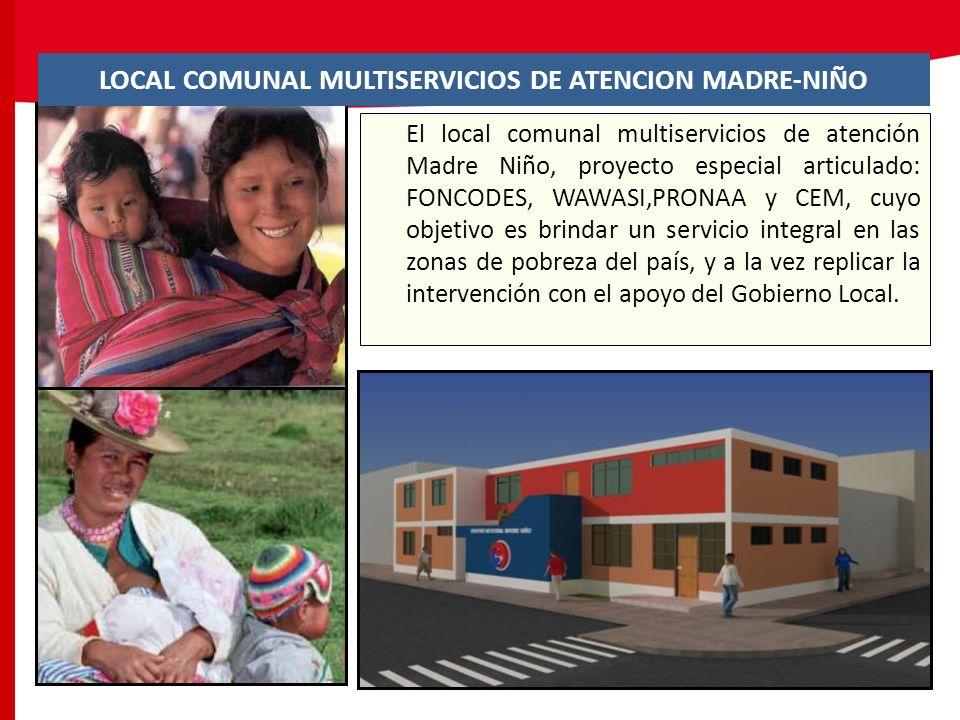 LOCAL COMUNAL MULTISERVICIOS DE ATENCION MADRE-NIÑO El local comunal multiservicios de atención Madre Niño, proyecto especial articulado: FONCODES, WA