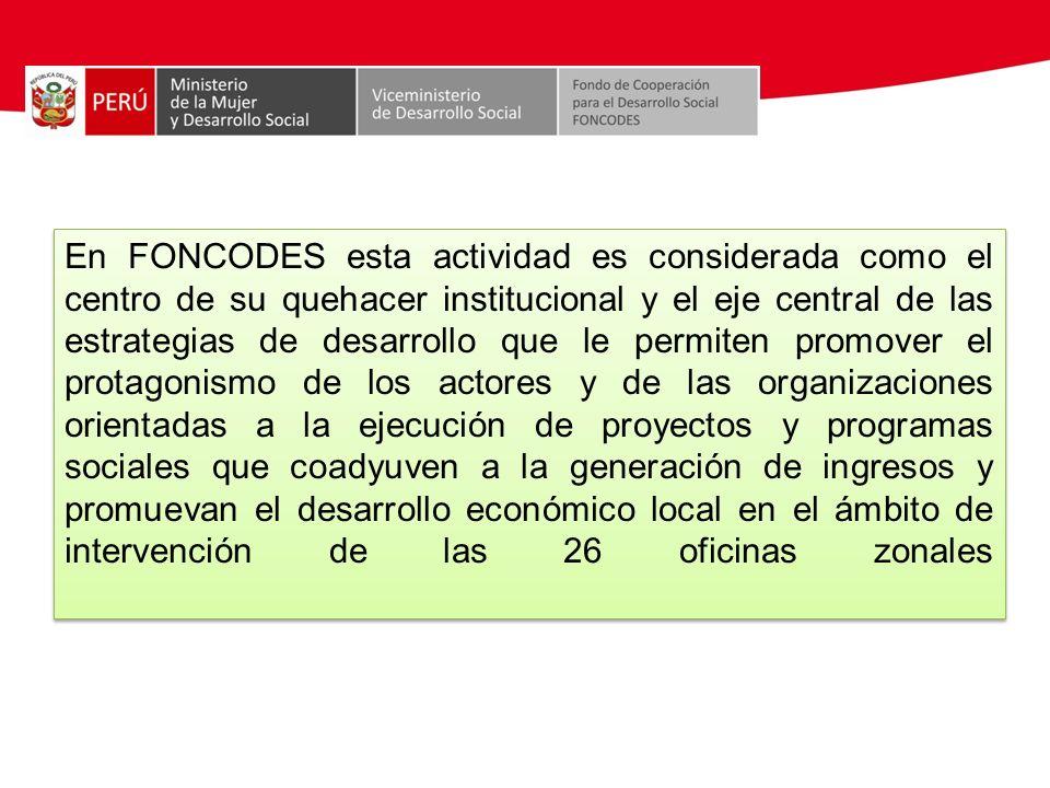 En FONCODES esta actividad es considerada como el centro de su quehacer institucional y el eje central de las estrategias de desarrollo que le permite