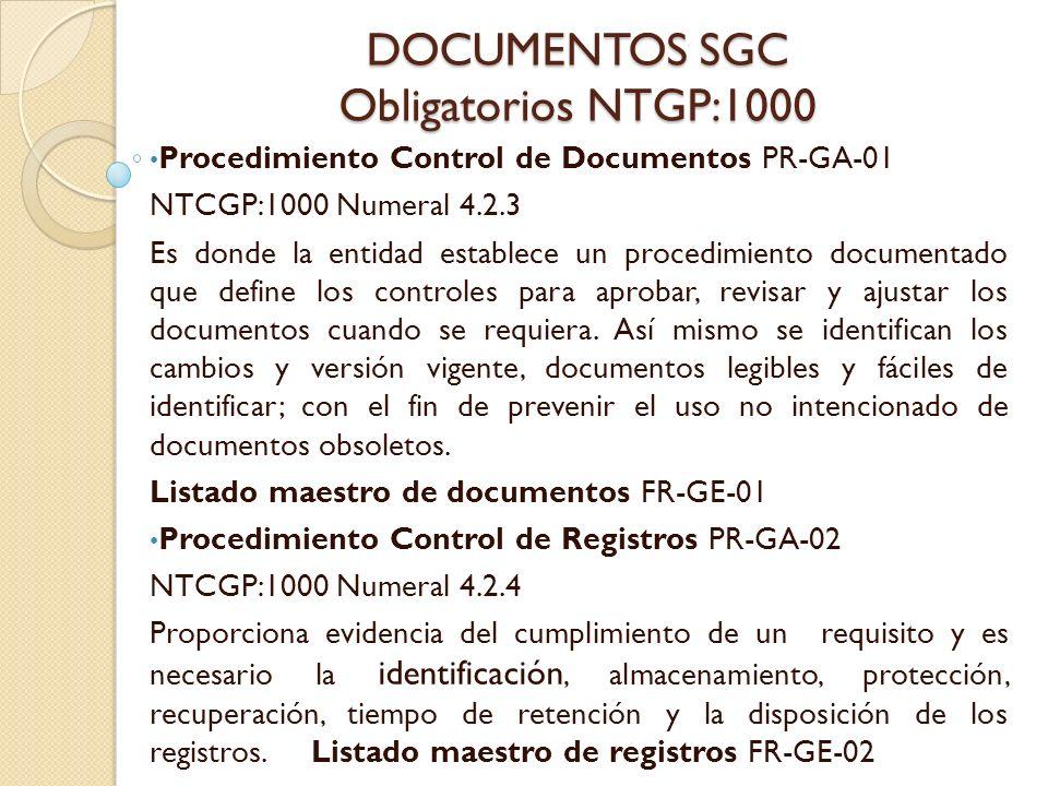 DOCUMENTOS SGC Obligatorios NTGP:1000 Procedimiento Control de Documentos PR-GA-01 NTCGP:1000 Numeral 4.2.3 Es donde la entidad establece un procedimi