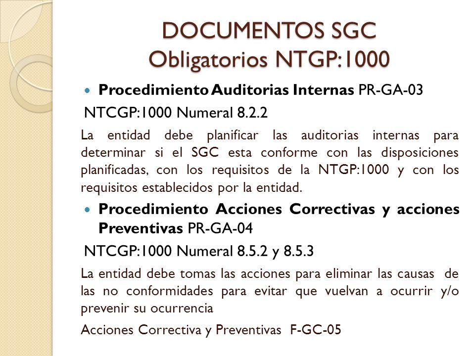 DOCUMENTOS SGC Obligatorios NTGP:1000 Procedimiento Auditorias Internas PR-GA-03 NTCGP:1000 Numeral 8.2.2 La entidad debe planificar las auditorias in