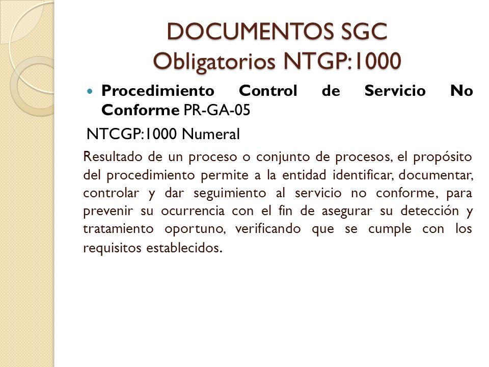 DOCUMENTOS SGC Obligatorios NTGP:1000 Procedimiento Control de Servicio No Conforme PR-GA-05 NTCGP:1000 Numeral Resultado de un proceso o conjunto de