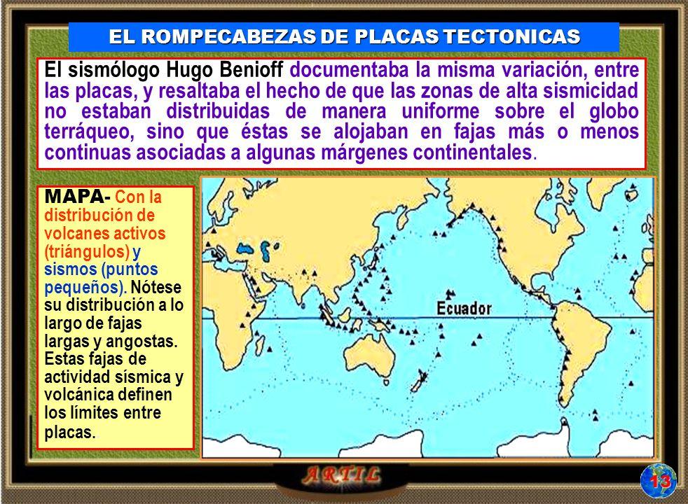 El sismólogo Hugo Benioff documentaba la misma variación, entre las placas, y resaltaba el hecho de que las zonas de alta sismicidad no estaban distribuidas de manera uniforme sobre el globo terráqueo, sino que éstas se alojaban en fajas más o menos continuas asociadas a algunas márgenes continentales.