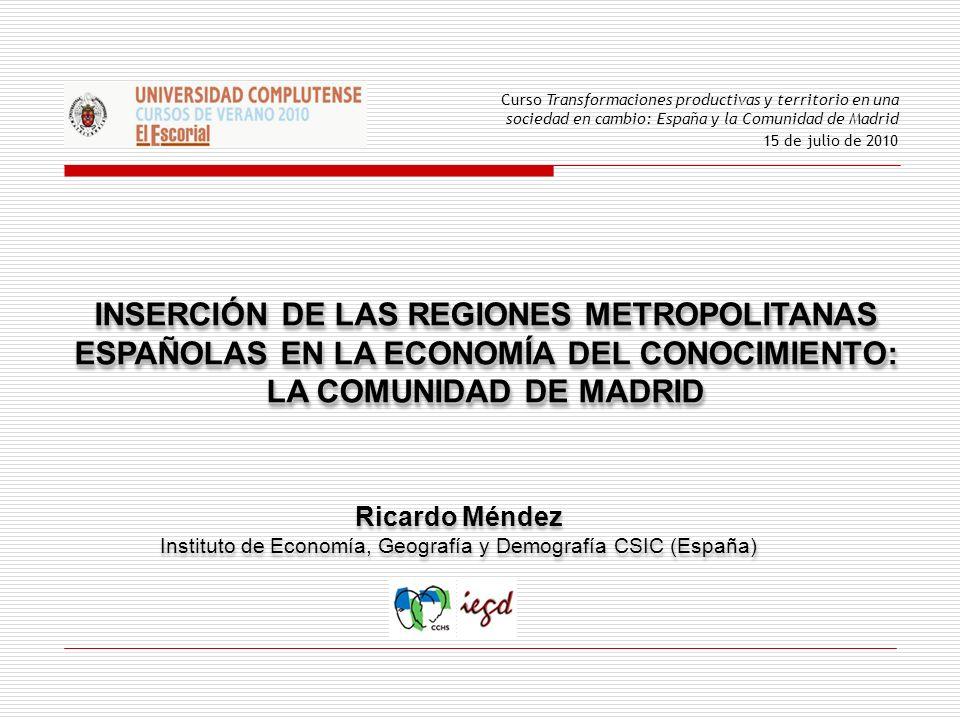 INSERCIÓN DE LAS REGIONES METROPOLITANAS ESPAÑOLAS EN LA ECONOMÍA DEL CONOCIMIENTO: LA COMUNIDAD DE MADRID INSERCIÓN DE LAS REGIONES METROPOLITANAS ES