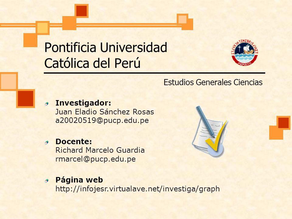 Pontificia Universidad Católica del Perú Estudios Generales Ciencias Investigador: Juan Eladio Sánchez Rosas a20020519@pucp.edu.pe Docente: Richard Marcelo Guardia rmarcel@pucp.edu.pe Página web http://infojesr.virtualave.net/investiga/graph