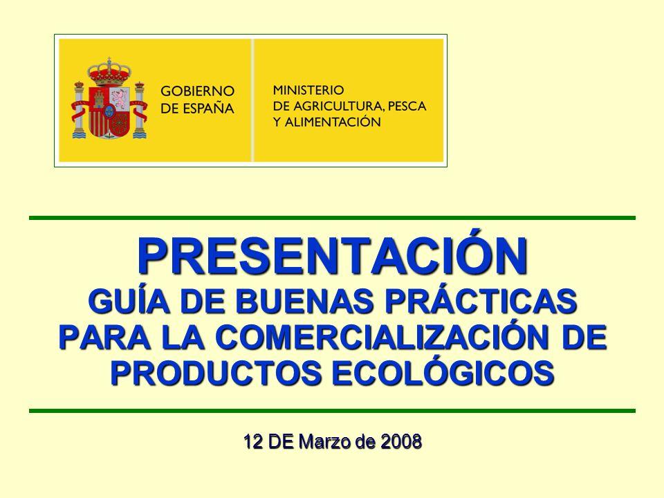 PRESENTACIÓN GUÍA DE BUENAS PRÁCTICAS PARA LA COMERCIALIZACIÓN DE PRODUCTOS ECOLÓGICOS 12 DE Marzo de 2008