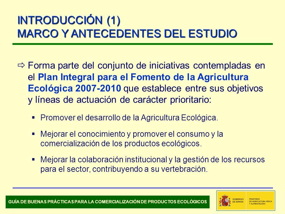 INTRODUCCIÓN (1) MARCO Y ANTECEDENTES DEL ESTUDIO Forma parte del conjunto de iniciativas contempladas en el Plan Integral para el Fomento de la Agricultura Ecológica 2007-2010 que establece entre sus objetivos y líneas de actuación de carácter prioritario: Promover el desarrollo de la Agricultura Ecológica.