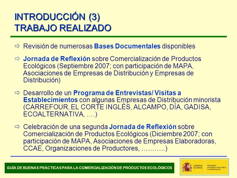 Revisión de numerosas Bases Documentales disponibles Jornada de Reflexión sobre Comercialización de Productos Ecológicos (Septiembre 2007; con participación de MAPA, Asociaciones de Empresas de Distribución y Empresas de Distribución) Desarrollo de un Programa de Entrevistas/ Visitas a Establecimientos con algunas Empresas de Distribución minorista (CARREFOUR, EL CORTE INGLÉS, ALCAMPO, DÍA, GADISA, ECOALTERNATIVA, ….) Celebración de una segunda Jornada de Reflexión sobre Comercialización de Productos Ecológicos (Diciembre 2007; con participación de MAPA, Asociaciones de Empresas Elaboradoras, CCAE, Organizaciones de Productores, ………..) INTRODUCCIÓN (3) TRABAJO REALIZADO GUÍA DE BUENAS PRÁCTICAS PARA LA COMERCIALIZACIÓN DE PRODUCTOS ECOLÓGICOS
