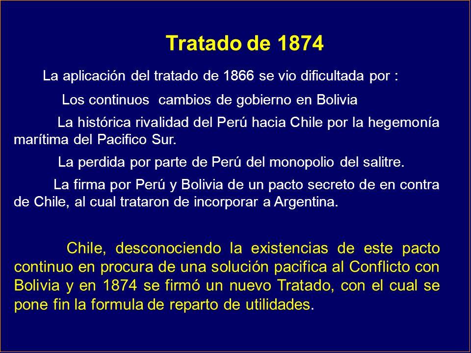 Tratado de 1874 La aplicación del tratado de 1866 se vio dificultada por : Los continuos cambios de gobierno en Bolivia La histórica rivalidad del Per