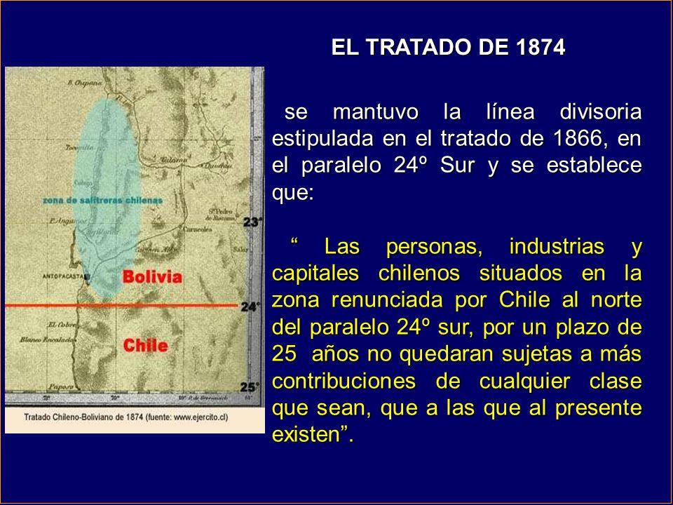 EL TRATADO DE 1874 se mantuvo la línea divisoria estipulada en el tratado de 1866, en el paralelo 24º Sur y se establece que: se mantuvo la línea divi