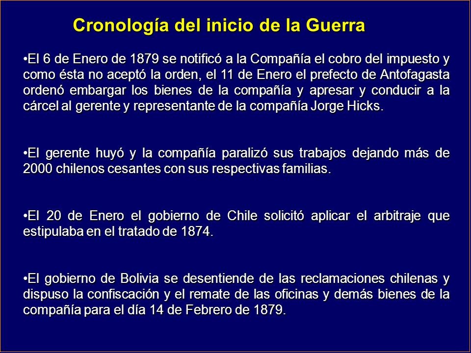 Cronología del inicio de la Guerra El 6 de Enero de 1879 se notificó a la Compañía el cobro del impuesto y como ésta no aceptó la orden, el 11 de Ener