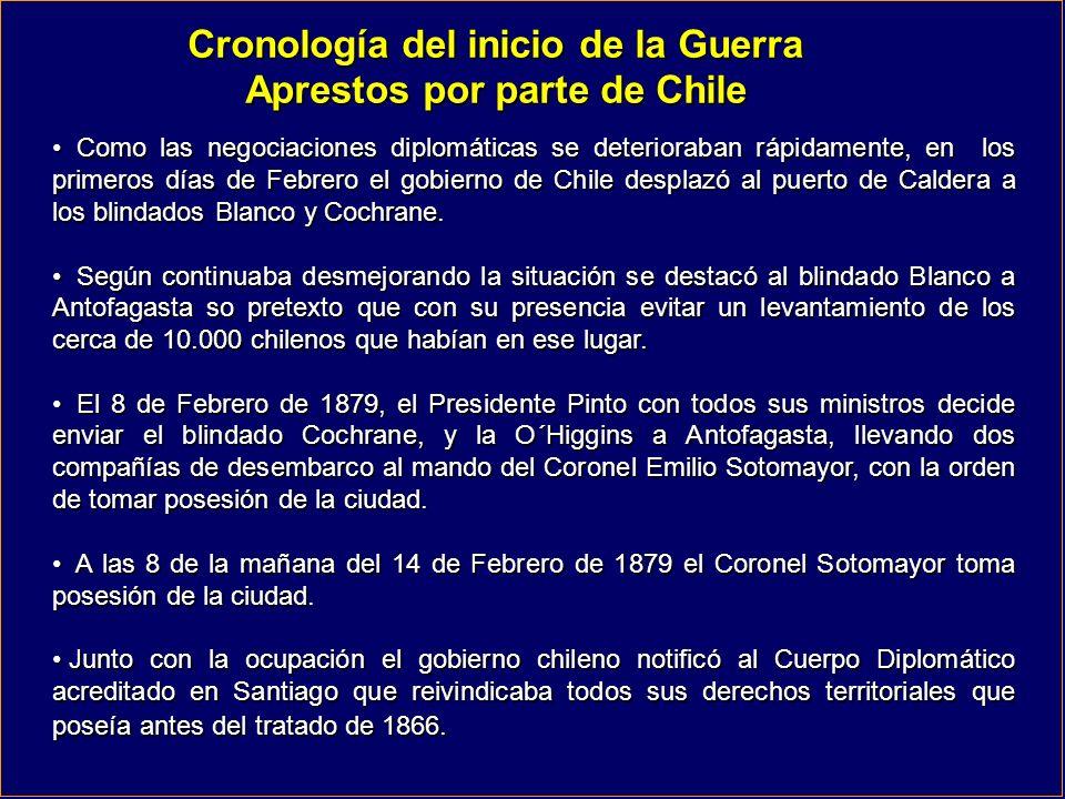 Cronología del inicio de la Guerra Aprestos por parte de Chile Como las negociaciones diplomáticas se deterioraban rápidamente, en los primeros días d
