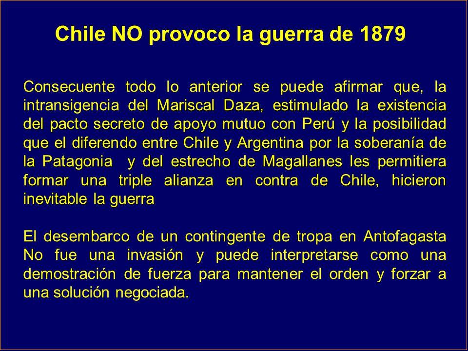 el Mariscal Daza, estimulado la existencia del pacto secreto de apoyo mutuo con Perú y la posibilidad que el diferendo entre Chile y Argentina por la