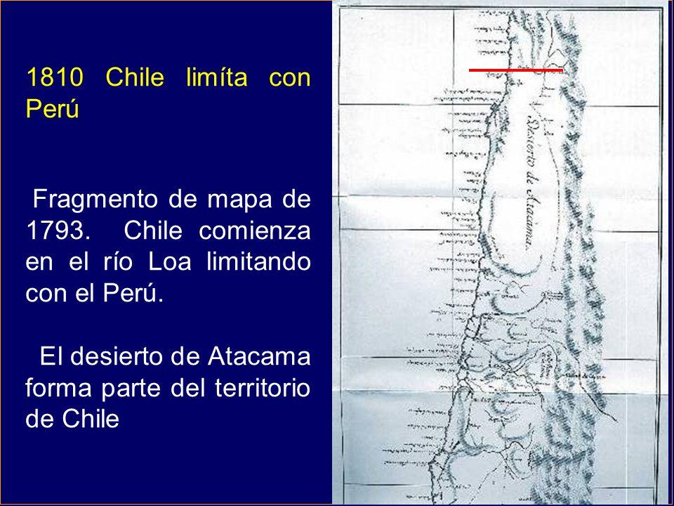 1810 Chile limíta con Perú Fragmento de mapa de 1793. Chile comienza en el río Loa limitando con el Perú. El desierto de Atacama forma parte del terri