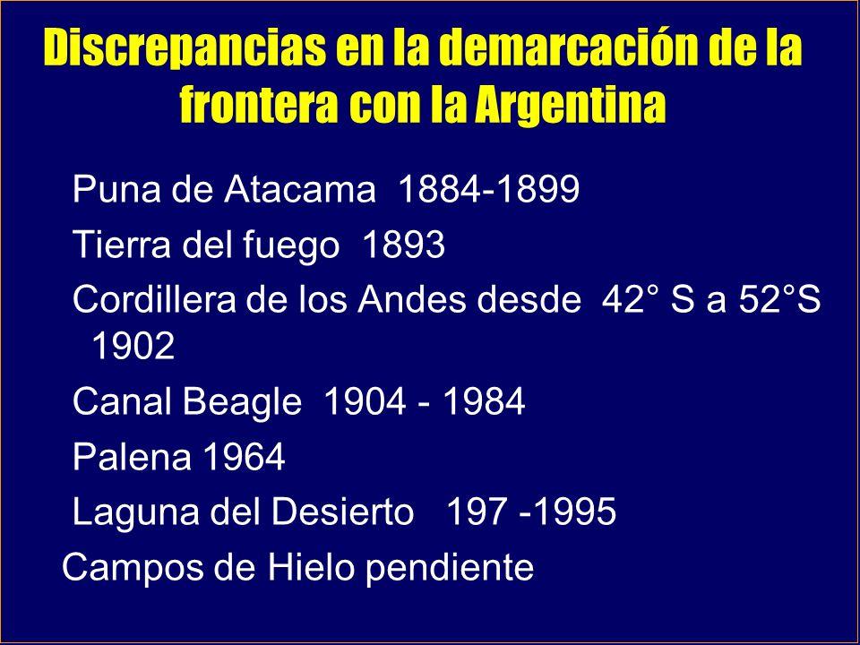 Discrepancias en la demarcación de la frontera con la Argentina Puna de Atacama 1884-1899 Tierra del fuego 1893 Cordillera de los Andes desde 42° S a