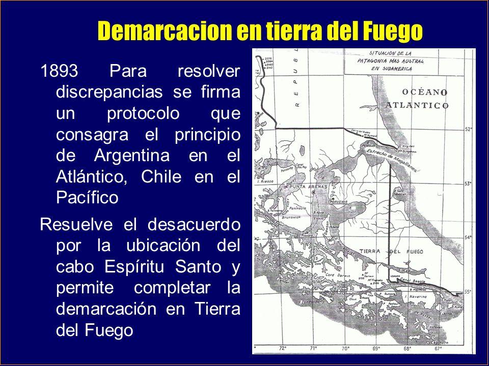 Demarcacion en tierra del Fuego 1893 Para resolver discrepancias se firma un protocolo que consagra el principio de Argentina en el Atlántico, Chile e