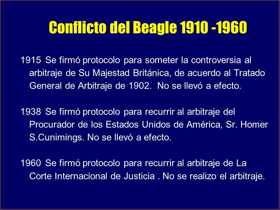 Conflicto del Beagle 1910 -1960 1915Se firmó protocolo para someter la controversia al arbitraje de Su Majestad Británica, de acuerdo al Tratado Gener