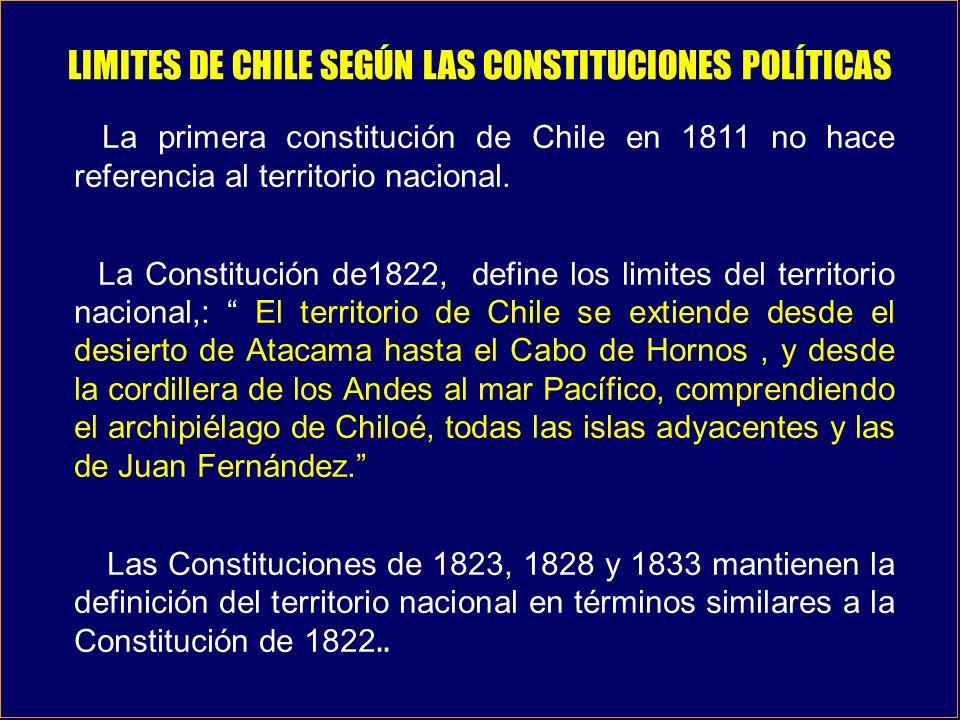 LIMITES DE CHILE SEGÚN LAS CONSTITUCIONES POLÍTICAS La primera constitución de Chile en 1811 no hace referencia al territorio nacional. La Constitució