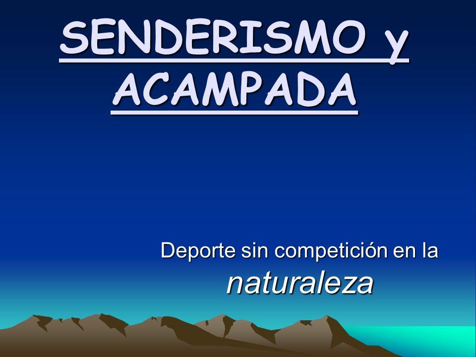 SENDERISMO y ACAMPADA Deporte sin competición en la naturaleza