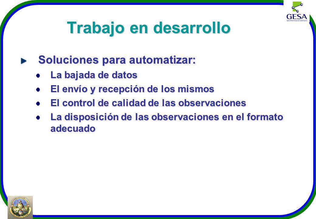 Trabajo en desarrollo Soluciones para automatizar: La bajada de datos El envío y recepción de los mismos El control de calidad de las observaciones La