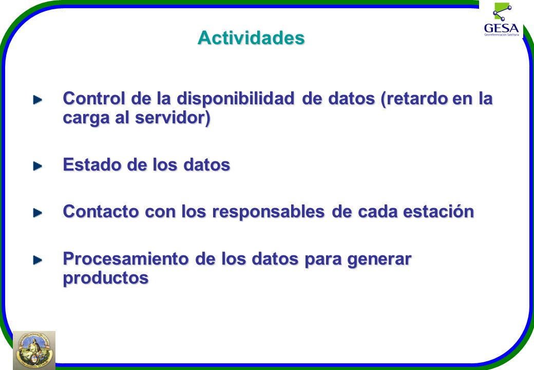 Actividades Control de la disponibilidad de datos (retardo en la carga al servidor) Estado de los datos Contacto con los responsables de cada estación