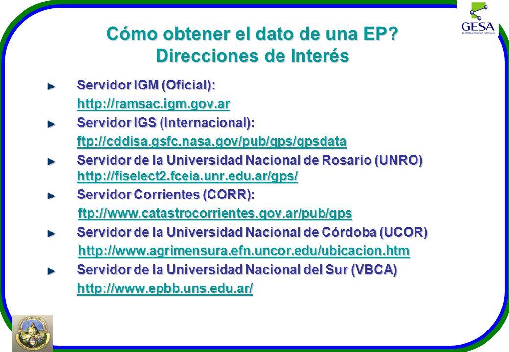 Cómo obtener el dato de una EP? Direcciones de Interés Servidor IGM (Oficial): http://ramsac.igm.gov.ar Servidor IGS (Internacional): ftp://cddisa.gsf