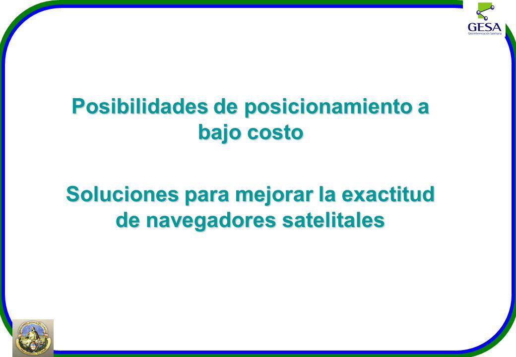 Posibilidades de posicionamiento a bajo costo Soluciones para mejorar la exactitud de navegadores satelitales