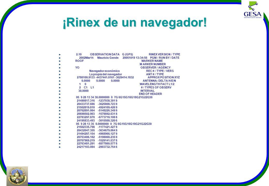 ¡Rinex de un navegador! 2.10 OBSERVATION DATA G (GPS) RINEX VERSION / TYPE 2.10 OBSERVATION DATA G (GPS) RINEX VERSION / TYPE 2002Mar14 Mauricio Gende
