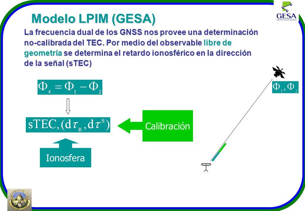 Modelo LPIM (GESA) La frecuencia dual de los GNSS nos provee una determinación no-calibrada del TEC. Por medio del observable libre de geometría se de