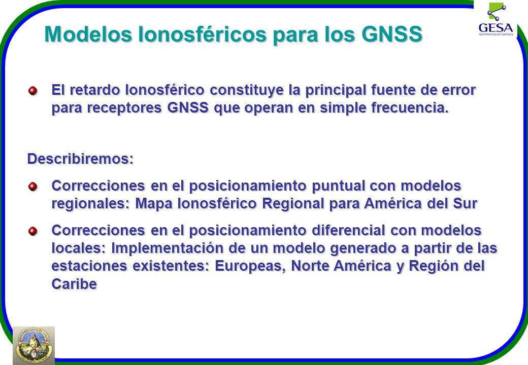 Modelos Ionosféricos para los GNSS Modelos Ionosféricos para los GNSS El retardo Ionosférico constituye la principal fuente de error para receptores G