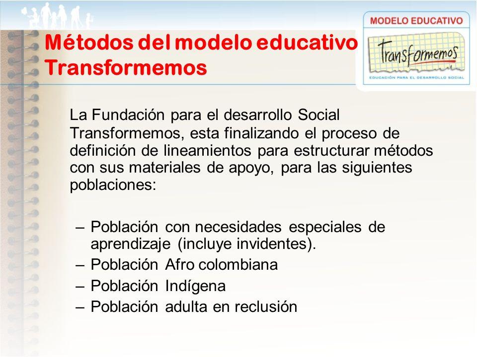Métodos del modelo educativo Transformemos La Fundación para el desarrollo Social Transformemos, esta finalizando el proceso de definición de lineamie