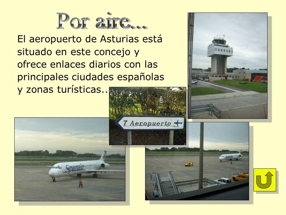 El aeropuerto de Asturias está situado en este concejo y ofrece enlaces diarios con las principales ciudades españolas y zonas turísticas..